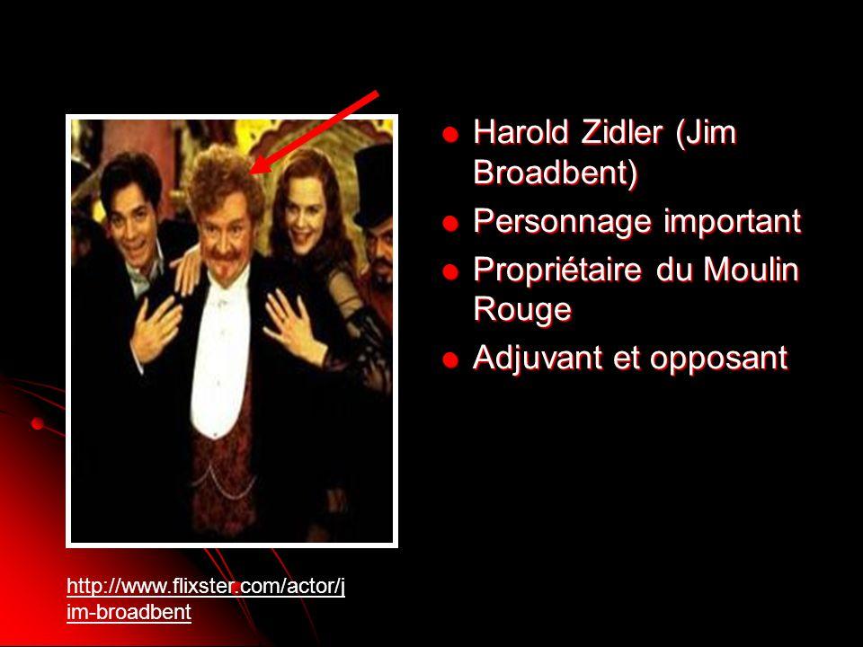 Harold Zidler (Jim Broadbent) Harold Zidler (Jim Broadbent) Personnage important Personnage important Propriétaire du Moulin Rouge Propriétaire du Mou