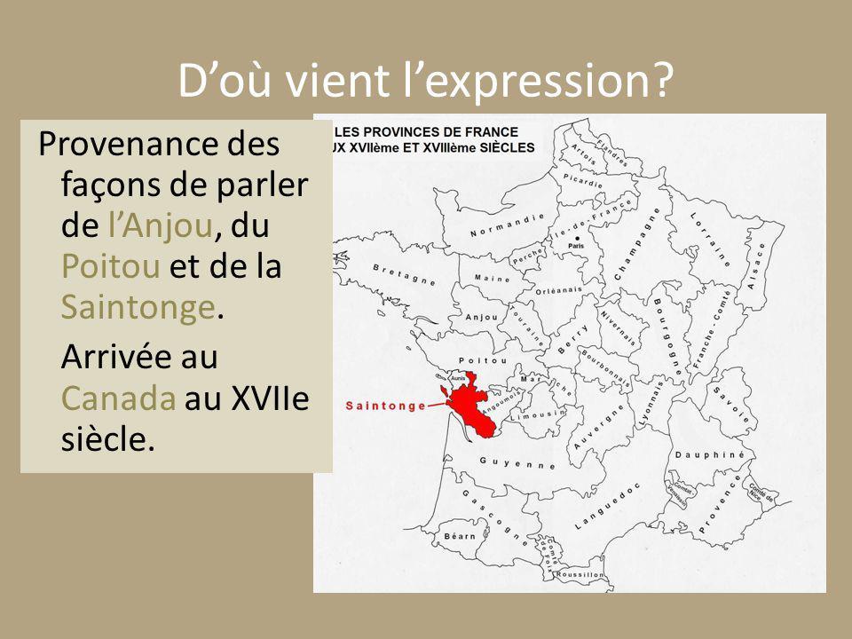 Doù vient lexpression. Provenance des façons de parler de lAnjou, du Poitou et de la Saintonge.