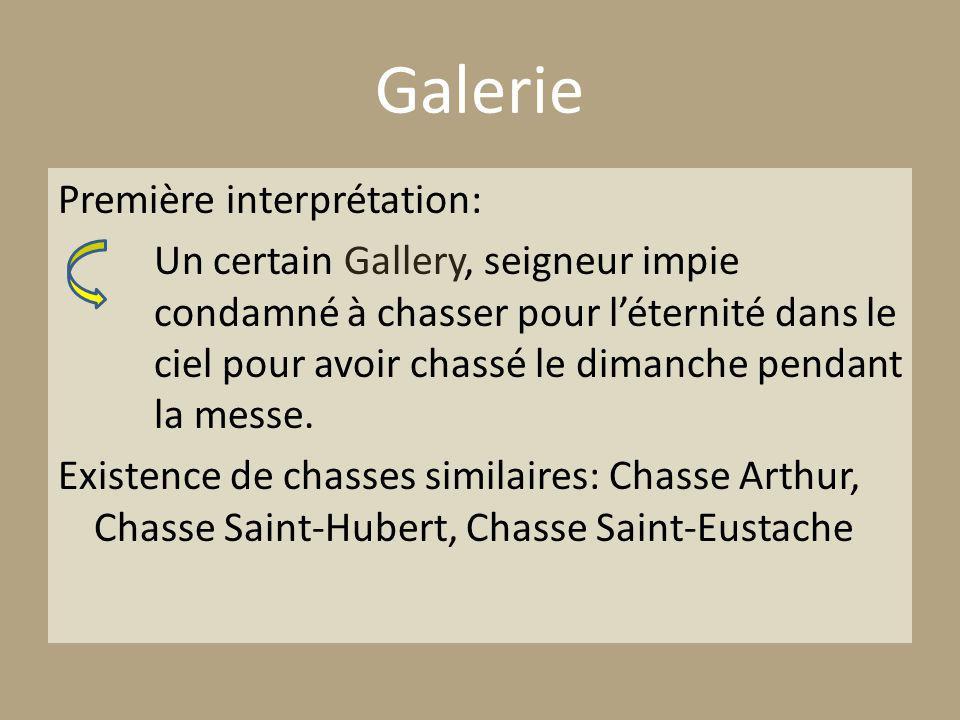 Galerie Première interprétation: Un certain Gallery, seigneur impie condamné à chasser pour léternité dans le ciel pour avoir chassé le dimanche pendant la messe.