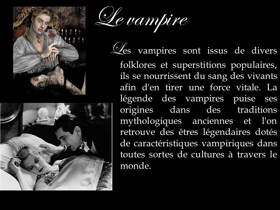 Le vampire L es vampires sont issus de divers folklores et superstitions populaires, ils se nourrissent du sang des vivants afin d'en tirer une force