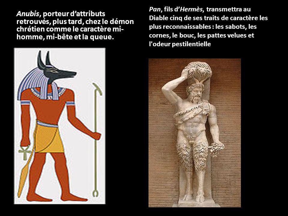 Anubis, porteur dattributs retrouvés, plus tard, chez le démon chrétien comme le caractère mi- homme, mi-bête et la queue. Pan, fils dHermès, transmet
