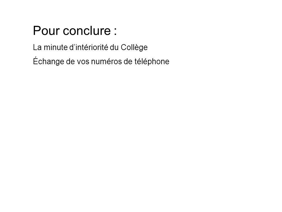 Pour conclure : La minute dintériorité du Collège Échange de vos numéros de téléphone
