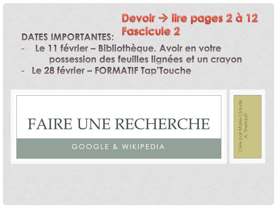 GOOGLE & WIKIPEDIA FAIRE UNE RECHERCHE Créé par Marie-Claude A. Thériault