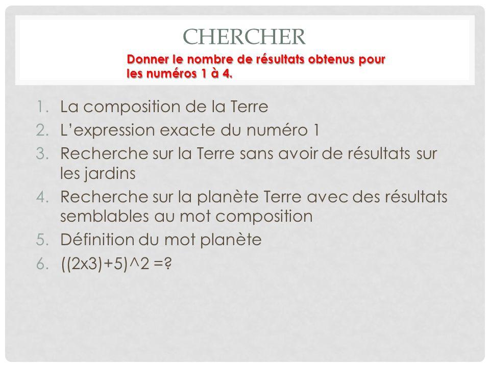 CHERCHER 1.La composition de la Terre 2.Lexpression exacte du numéro 1 3.Recherche sur la Terre sans avoir de résultats sur les jardins 4.Recherche su