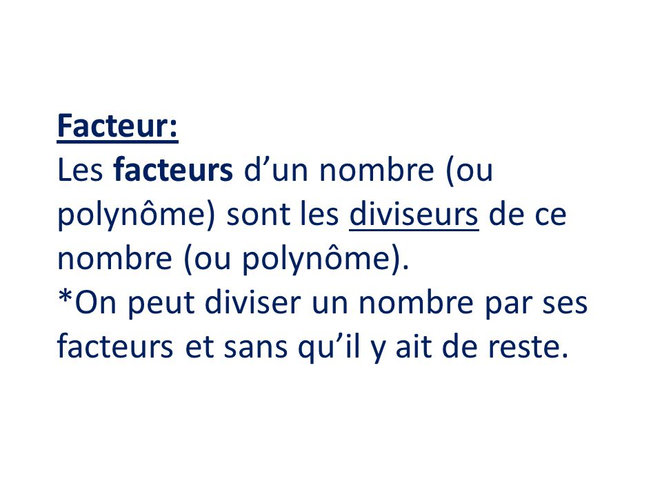 Facteur: Les facteurs dun nombre (ou polynôme) sont les diviseurs de ce nombre (ou polynôme).