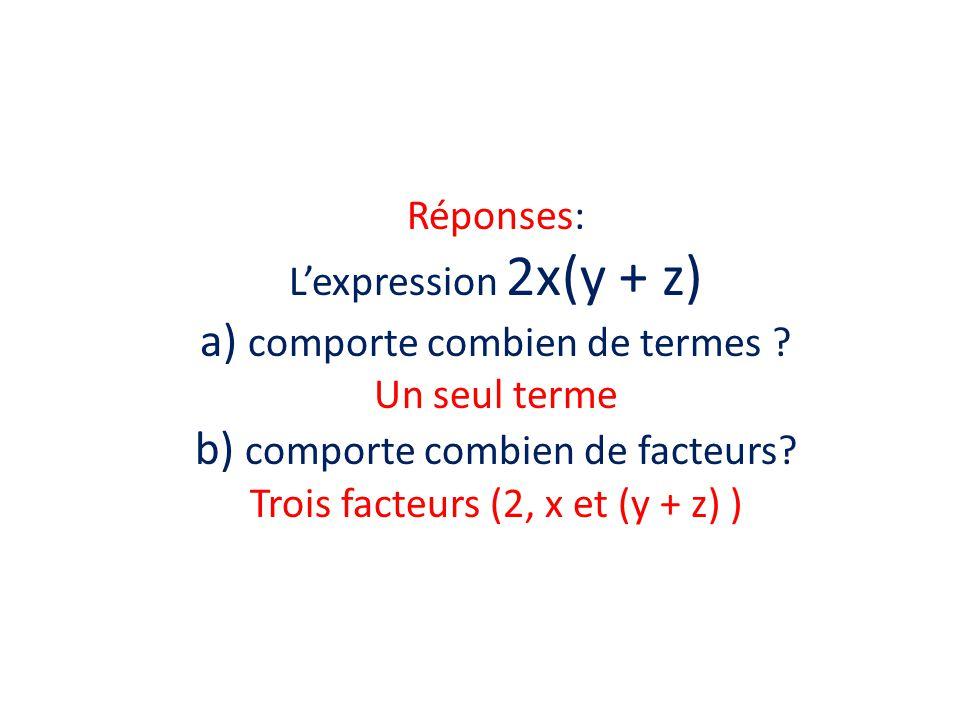 Réponses: Lexpression 2x(y + z) a) comporte combien de termes .