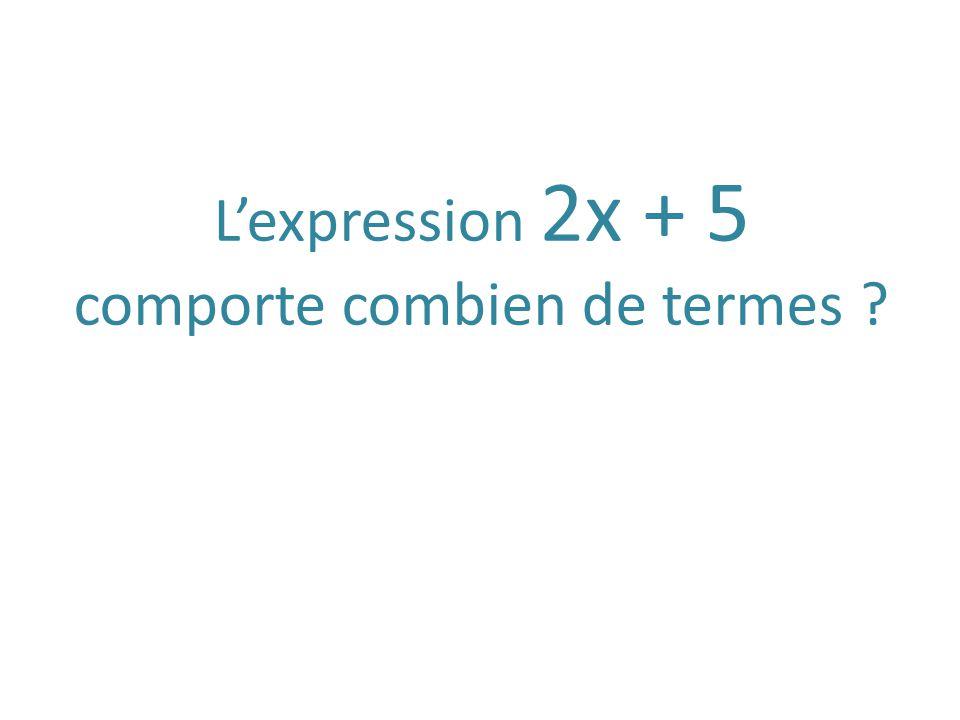 Lexpression 2x + 5 comporte combien de termes ?