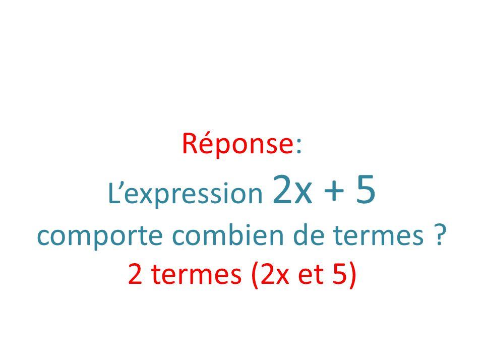 Réponse: Lexpression 2x + 5 comporte combien de termes ? 2 termes (2x et 5)