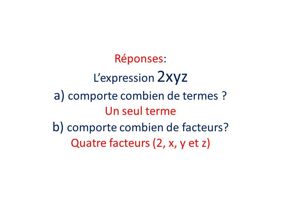 Réponses: Lexpression 2xyz a) comporte combien de termes .