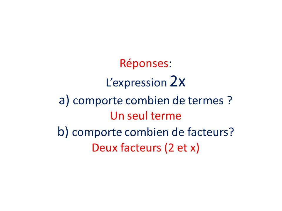 Réponses: Lexpression 2x a) comporte combien de termes .