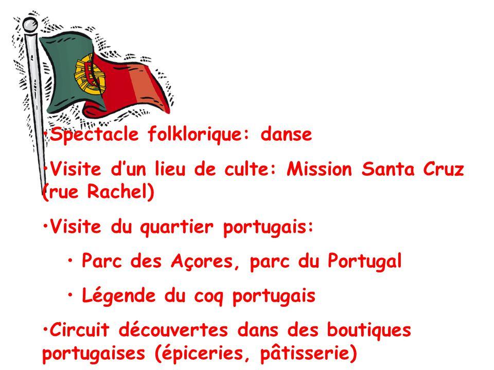 Spectacle folklorique: danse Visite dun lieu de culte: Mission Santa Cruz (rue Rachel) Visite du quartier portugais: Parc des Açores, parc du Portugal