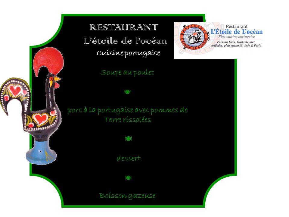 RESTAURANT Létoile de locéan Cuisine portugaise Soupe au poulet porc à la portugaise avec pommes de Terre rissolées dessert Boisson gazeuse