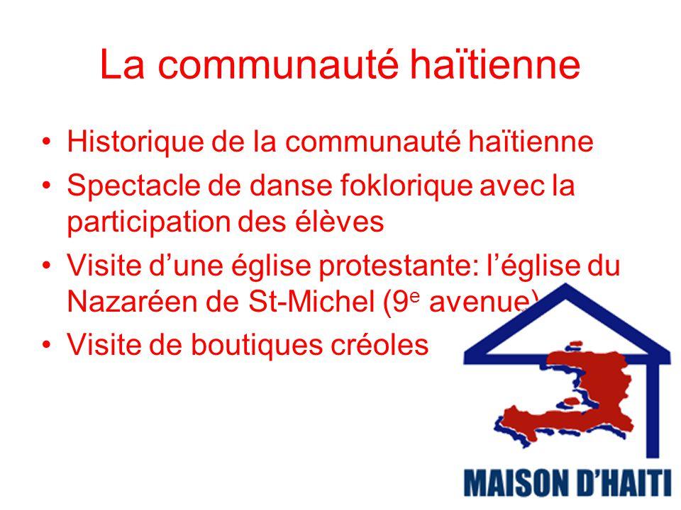 La communauté haïtienne Historique de la communauté haïtienne Spectacle de danse foklorique avec la participation des élèves Visite dune église protes