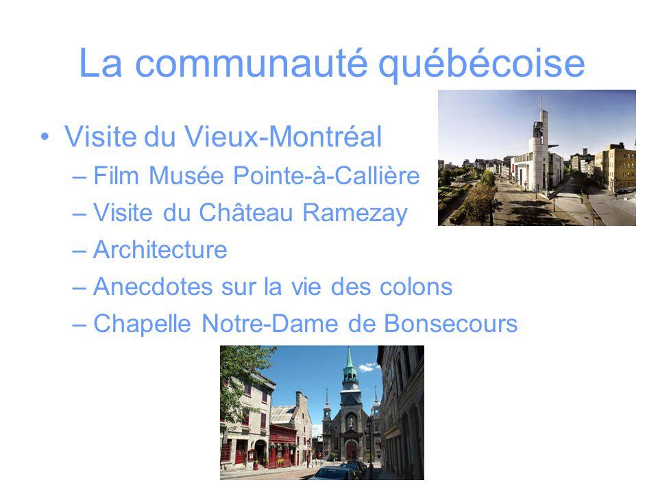 La communauté québécoise Visite du Vieux-Montréal –Film Musée Pointe-à-Callière –Visite du Château Ramezay –Architecture –Anecdotes sur la vie des col