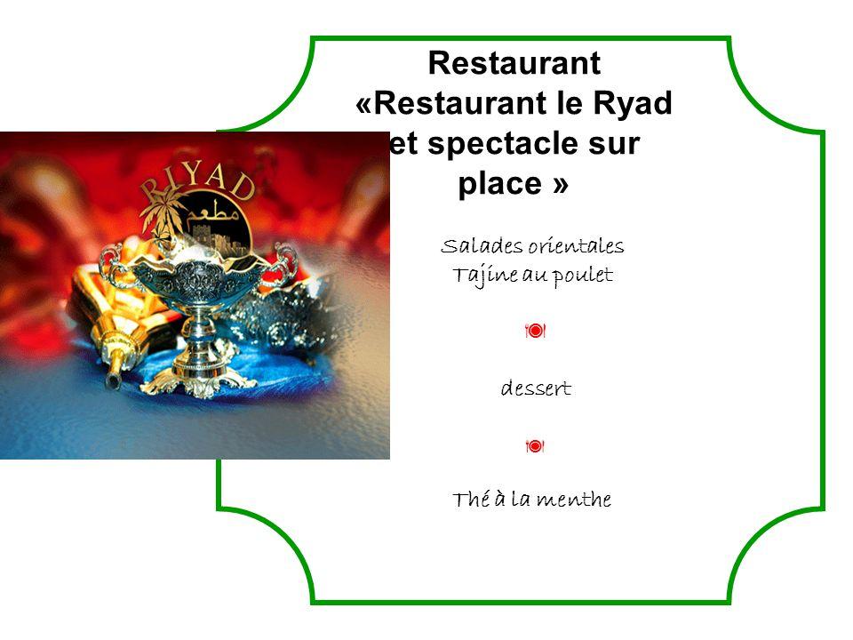 Restaurant «Restaurant le Ryad et spectacle sur place » Salades orientales Tajine au poulet dessert Thé à la menthe