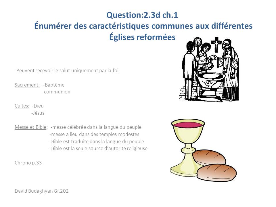 Question:2.3d ch.1 Énumérer des caractéristiques communes aux différentes Églises reformées -Peuvent recevoir le salut uniquement par la foi Sacrement