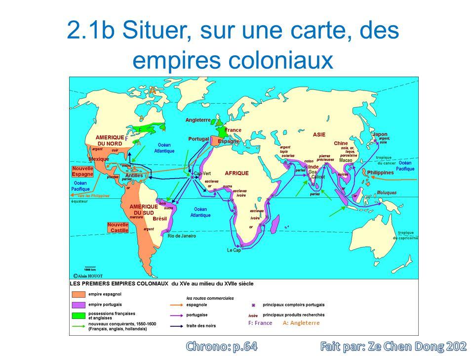 2.1b Situer, sur une carte, des empires coloniaux F: France A: Angleterre F A A A A A F