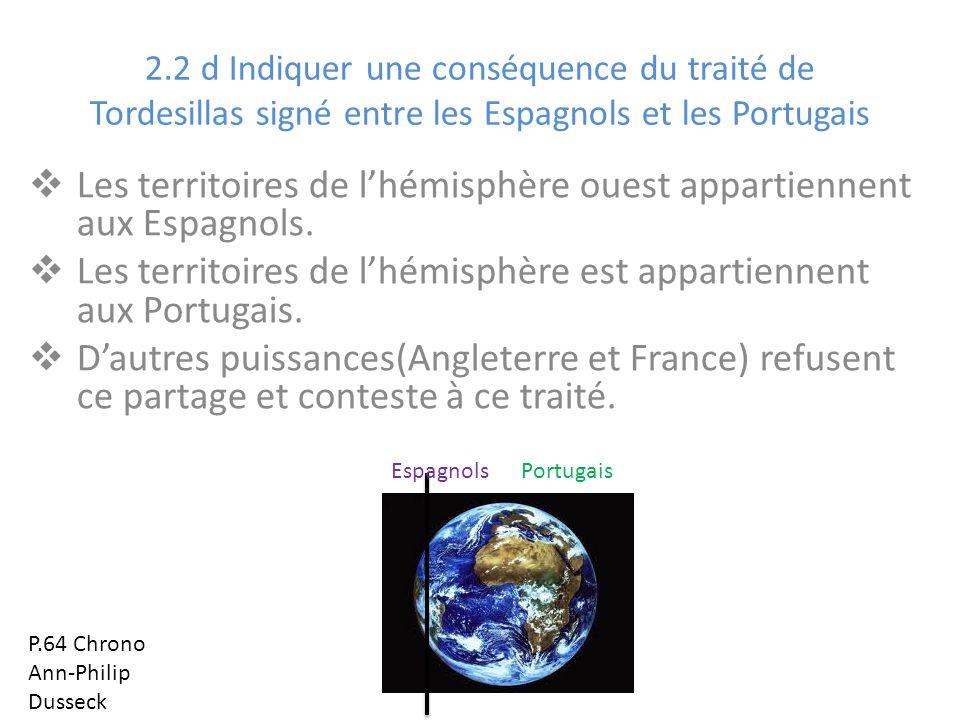 2.2 d Indiquer une conséquence du traité de Tordesillas signé entre les Espagnols et les Portugais Les territoires de lhémisphère ouest appartiennent