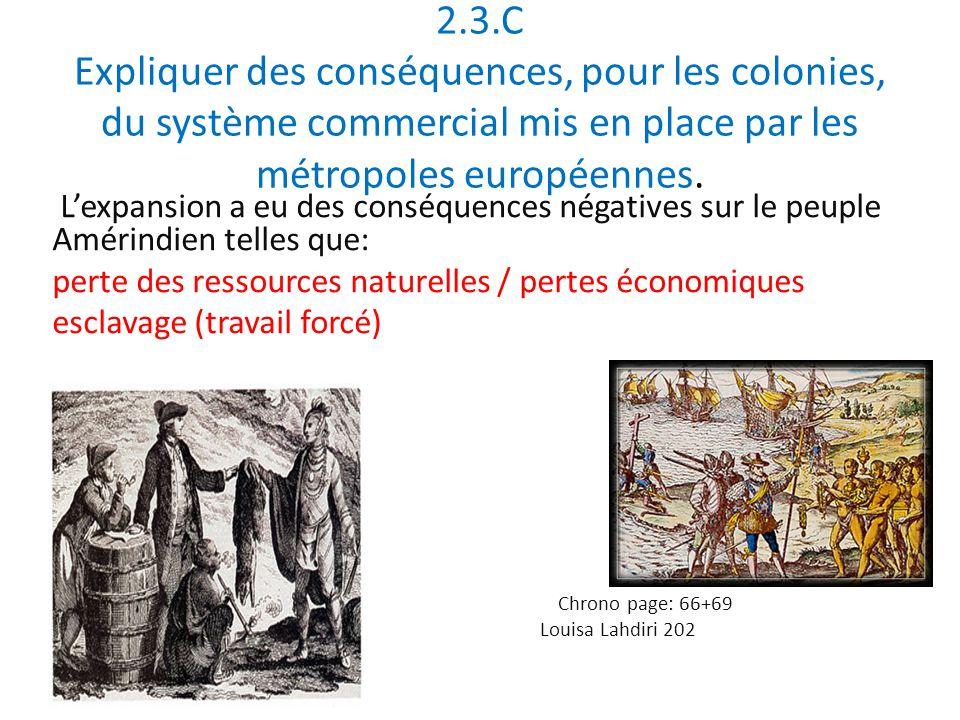 2.3.C Expliquer des conséquences, pour les colonies, du système commercial mis en place par les métropoles européennes. Lexpansion a eu des conséquenc