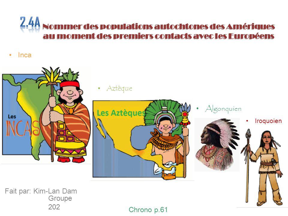 Nommer des populations autochtones des Amériques au moment des premiers contacts avec les Européens Inca Aztèque Iroquoien Algonquien Chrono p.61 Fait