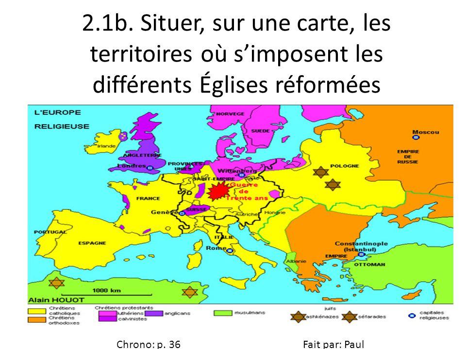 2.1b. Situer, sur une carte, les territoires où simposent les différents Églises réformées Chrono: p. 36 Fait par: Paul