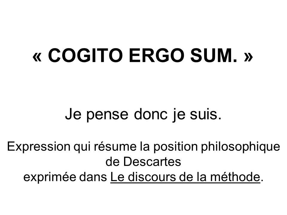 « COGITO ERGO SUM. » Je pense donc je suis. Expression qui résume la position philosophique de Descartes exprimée dans Le discours de la méthode.