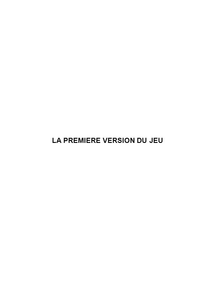 LA PREMIERE VERSION DU JEU