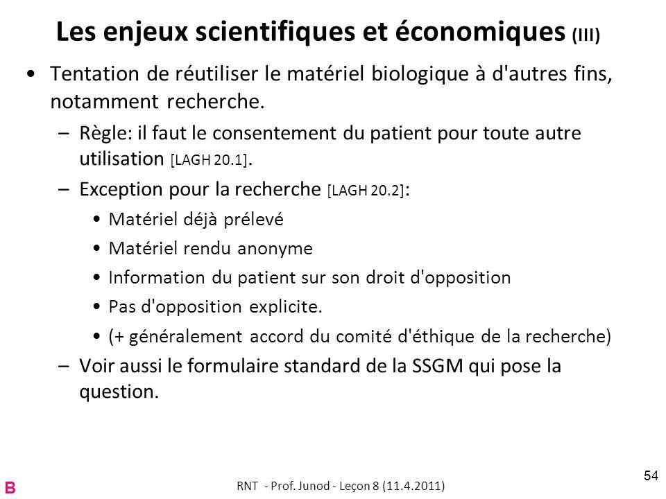 Les enjeux scientifiques et économiques (III) Tentation de réutiliser le matériel biologique à d autres fins, notamment recherche.