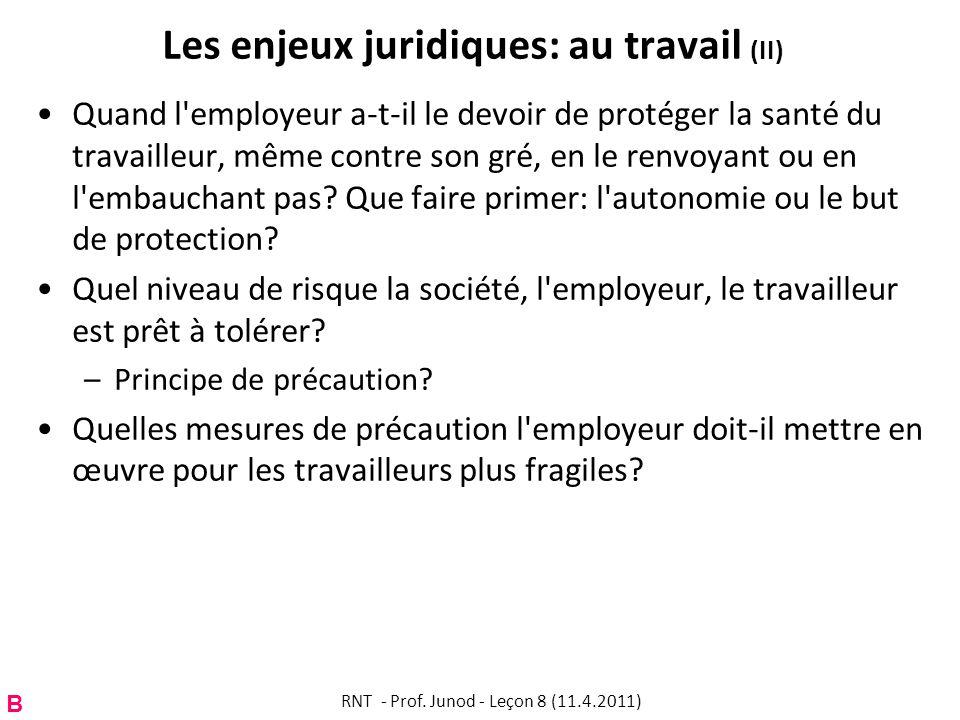 Les enjeux juridiques: au travail (II) Quand l employeur a-t-il le devoir de protéger la santé du travailleur, même contre son gré, en le renvoyant ou en l embauchant pas.