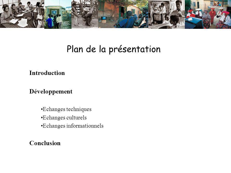Plan de la présentation Introduction Développement Echanges techniques Echanges culturels Echanges informationnels Conclusion