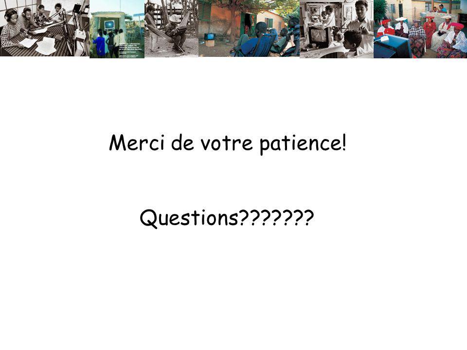 Merci de votre patience! Questions???????