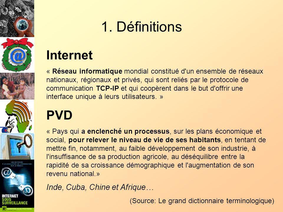 1. Définitions Internet « Réseau informatique mondial constitué d'un ensemble de réseaux nationaux, régionaux et privés, qui sont reliés par le protoc