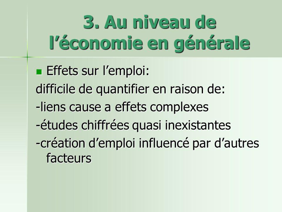 3. Au niveau de léconomie en générale Effets sur lemploi: Effets sur lemploi: difficile de quantifier en raison de: -liens cause a effets complexes -é