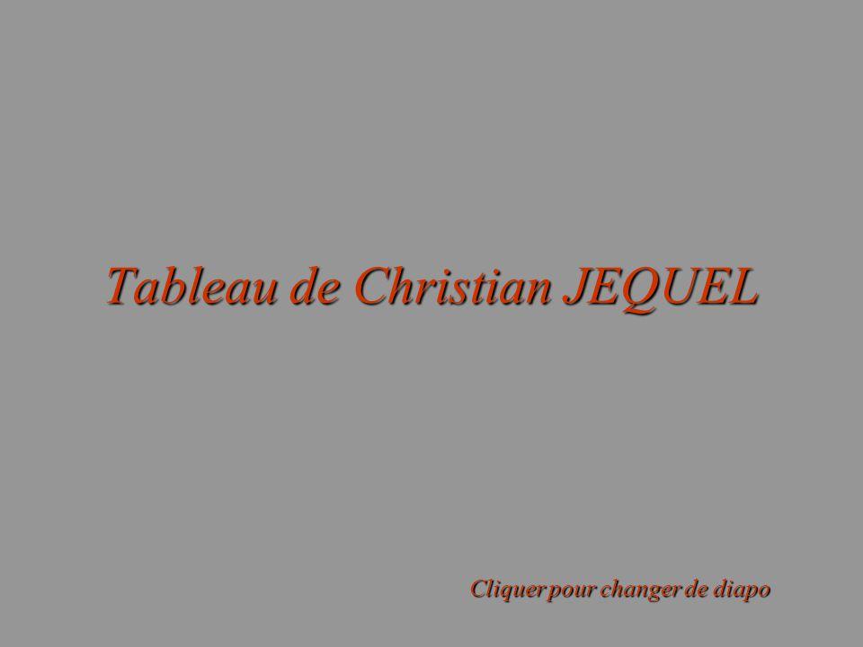 Tableau de Christian JEQUEL Cliquer pour changer de diapo