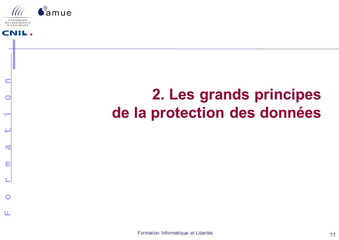 F o r m a t i o n Formation Informatique et Libertés 11 2. Les grands principes de la protection des données
