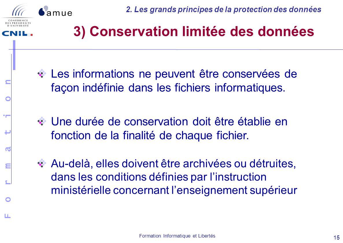 F o r m a t i o n Formation Informatique et Libertés 15 3) Conservation limitée des données Les informations ne peuvent être conservées de façon indéf