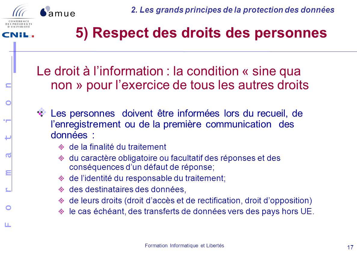 F o r m a t i o n Formation Informatique et Libertés 17 5) Respect des droits des personnes Le droit à linformation : la condition « sine qua non » po