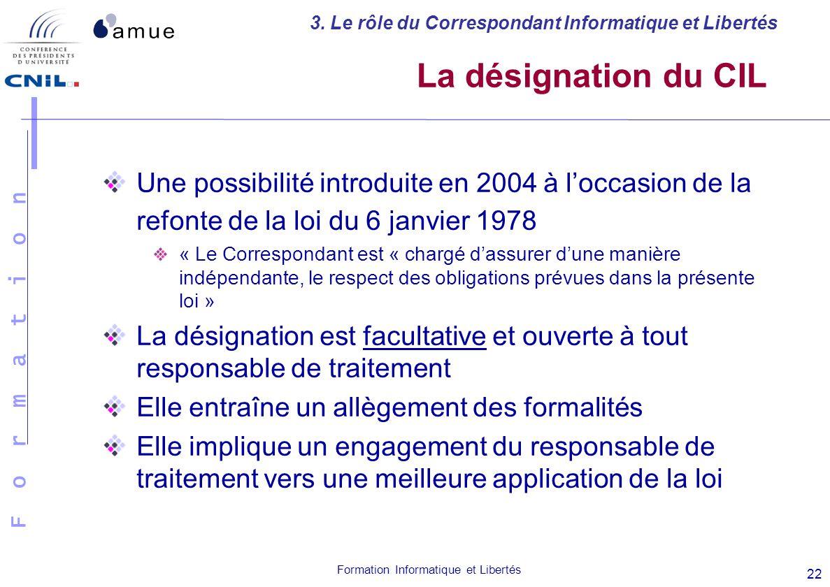 F o r m a t i o n Formation Informatique et Libertés 22 Une possibilité introduite en 2004 à loccasion de la refonte de la loi du 6 janvier 1978 « Le