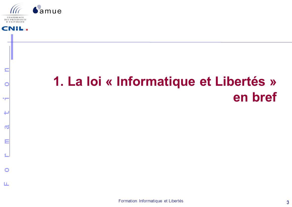F o r m a t i o n Formation Informatique et Libertés 3 1. La loi « Informatique et Libertés » en bref