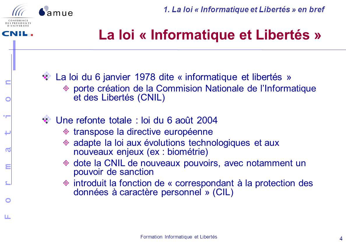F o r m a t i o n Formation Informatique et Libertés 4 La loi « Informatique et Libertés » La loi du 6 janvier 1978 dite « informatique et libertés »