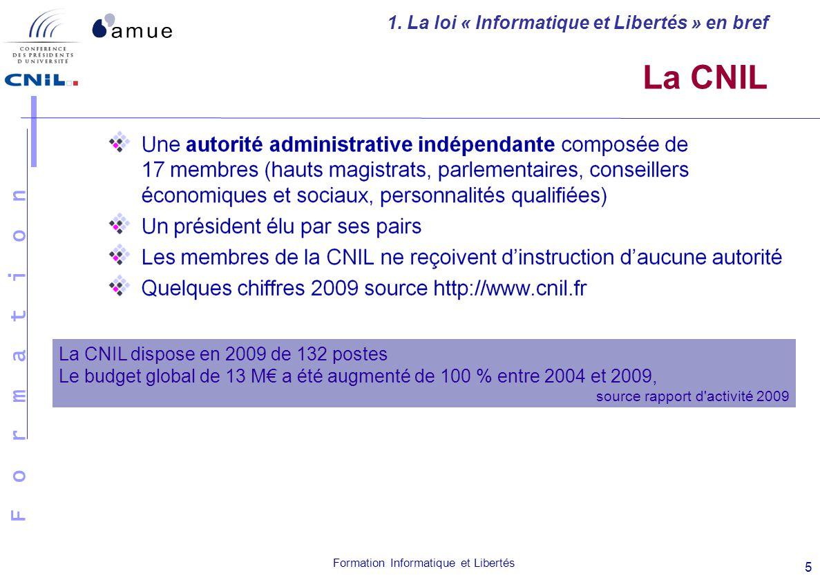 F o r m a t i o n Formation Informatique et Libertés 5 La CNIL 1. La loi « Informatique et Libertés » en bref La CNIL dispose en 2009 de 132 postes Le