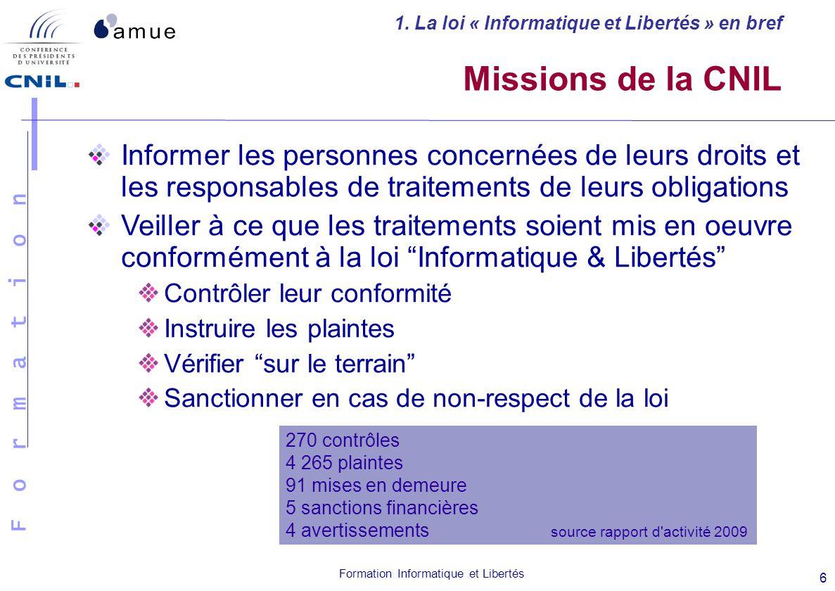 F o r m a t i o n Formation Informatique et Libertés 6 Missions de la CNIL Informer les personnes concernées de leurs droits et les responsables de tr