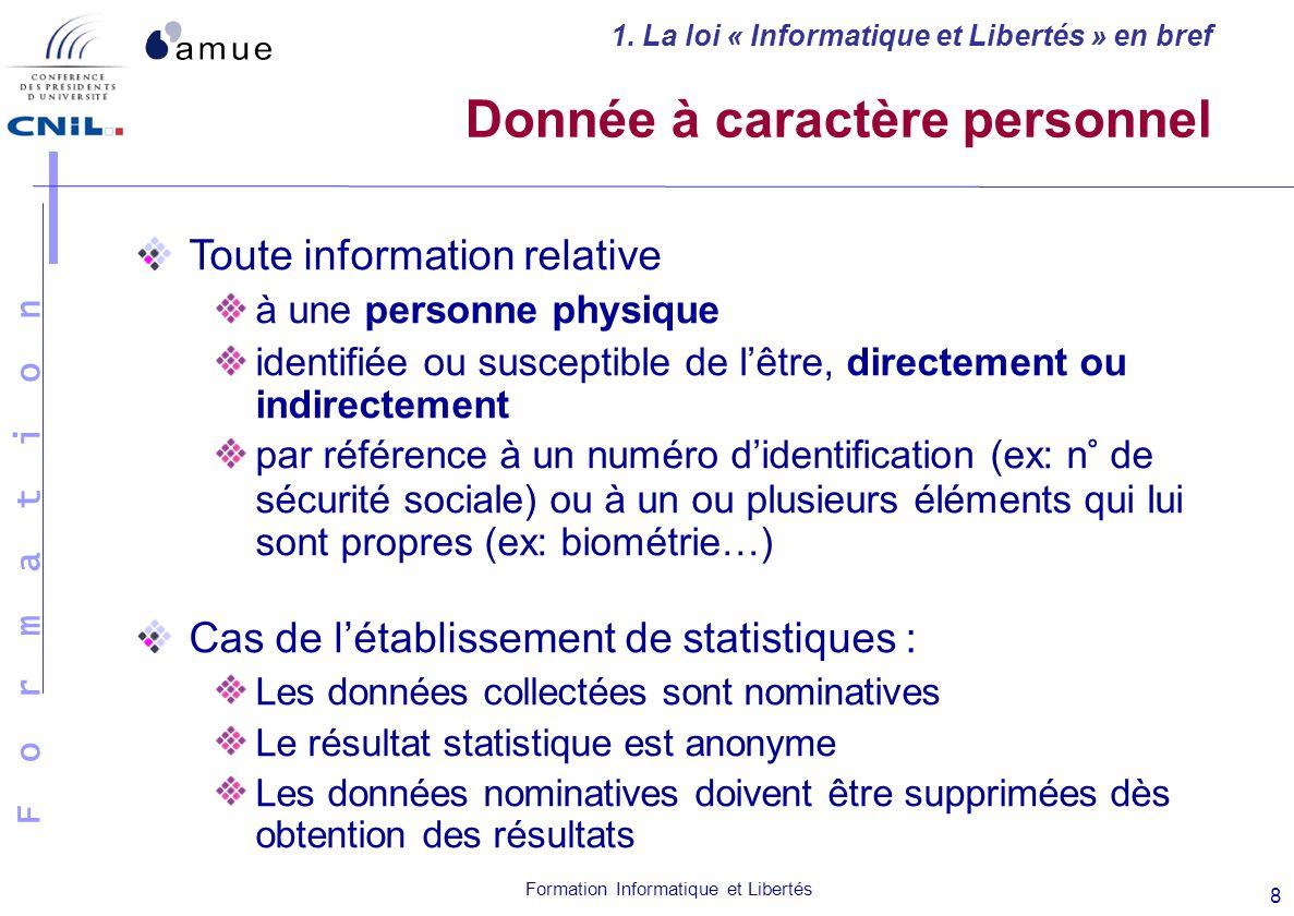 F o r m a t i o n Formation Informatique et Libertés 8 Donnée à caractère personnel Toute information relative à une personne physique identifiée ou s