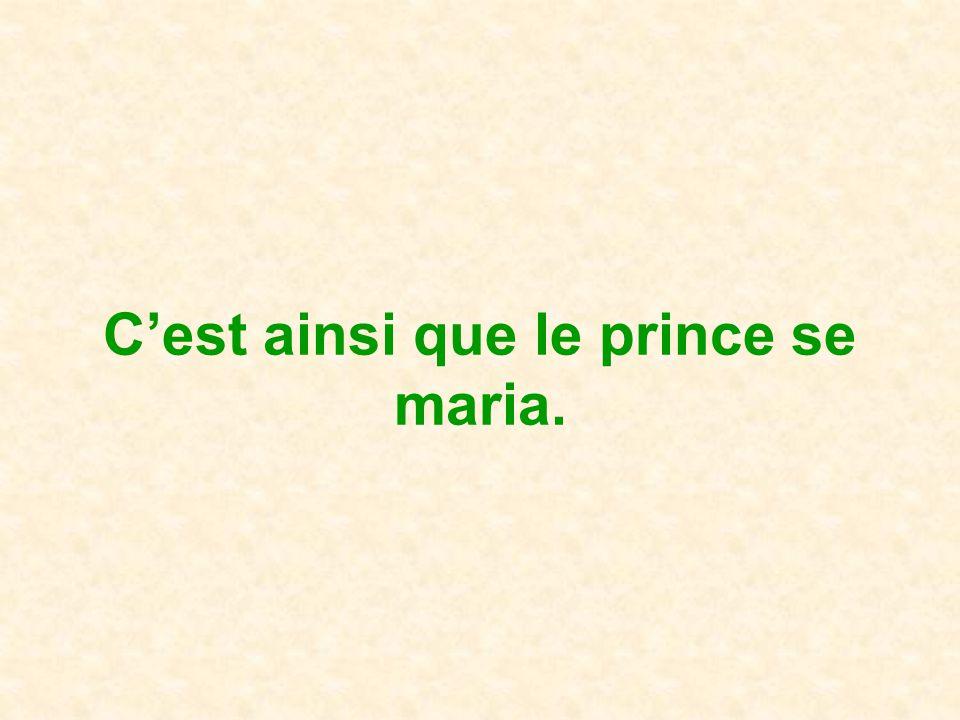 Cest ainsi que le prince se maria.
