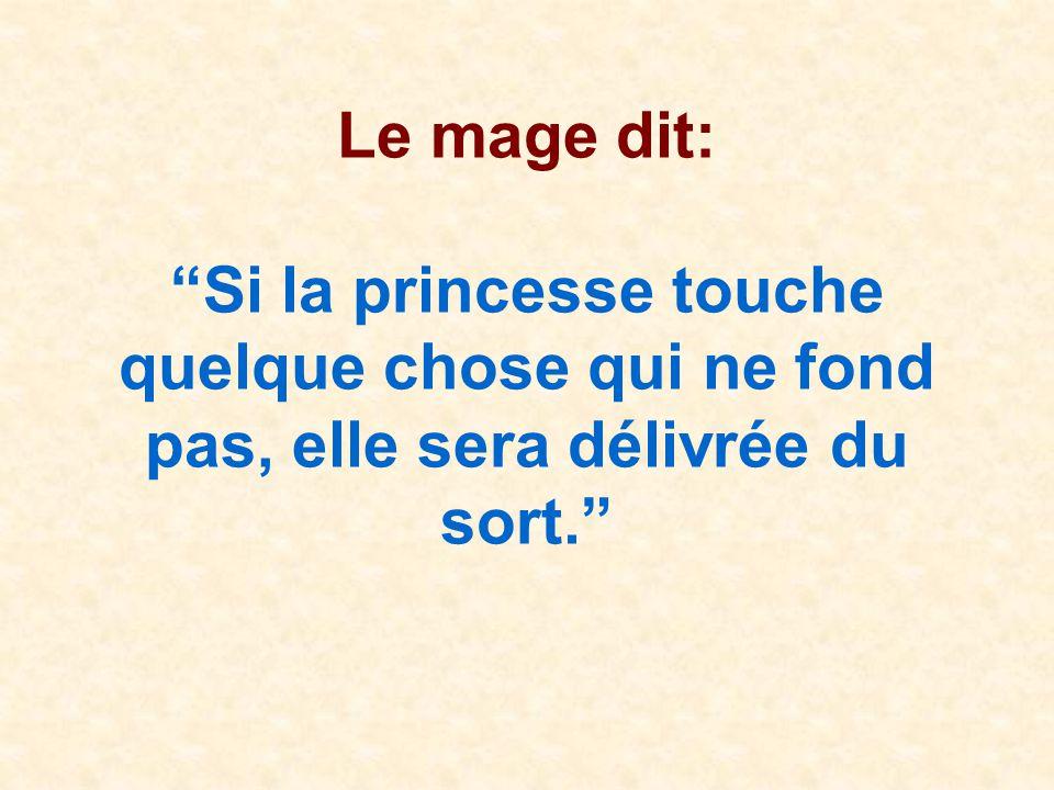 Le mage dit: Si la princesse touche quelque chose qui ne fond pas, elle sera délivrée du sort.
