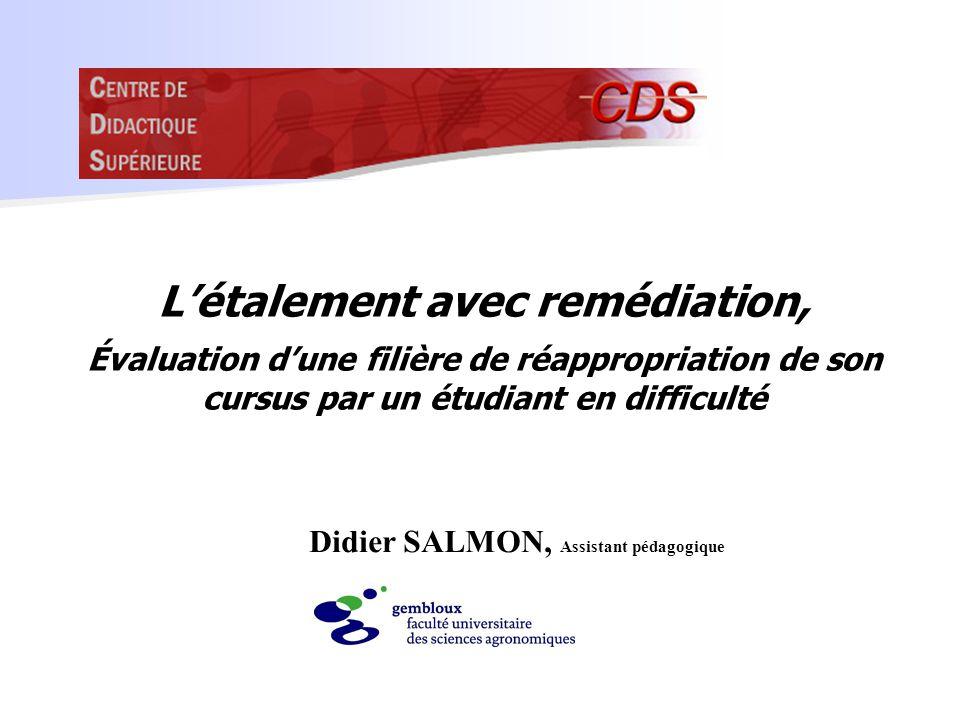 Létalement avec remédiation, Évaluation dune filière de réappropriation de son cursus par un étudiant en difficulté Didier SALMON, Assistant pédagogique
