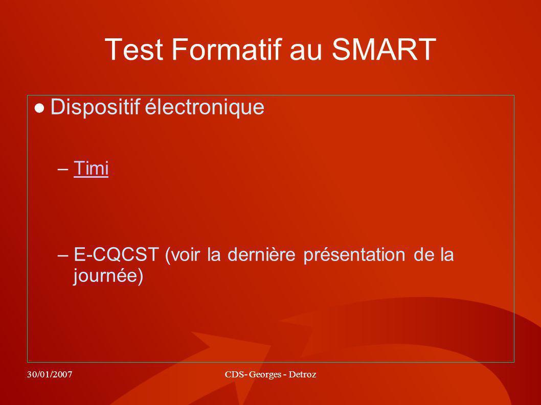30/01/2007CDS- Georges - Detroz Test Formatif au SMART Dispositif électronique –TimiTimi –E-CQCST (voir la dernière présentation de la journée)