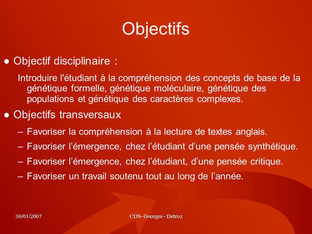 30/01/2007CDS- Georges - Detroz Objectifs Objectif disciplinaire : Introduire l'étudiant à la compréhension des concepts de base de la génétique forme
