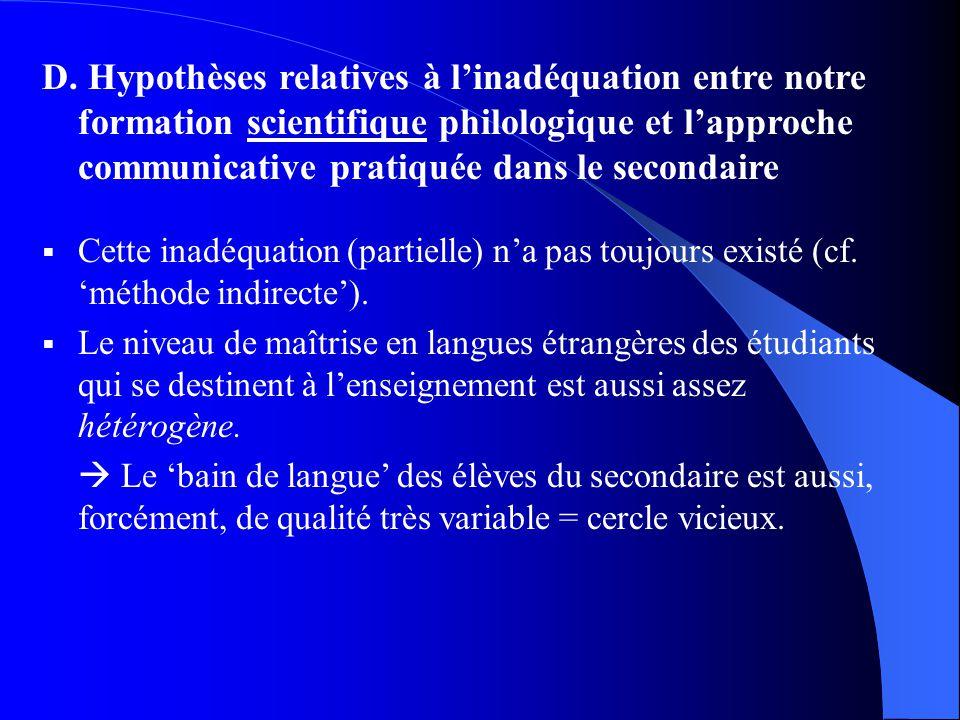 D. Hypothèses relatives à linadéquation entre notre formation scientifique philologique et lapproche communicative pratiquée dans le secondaire Cette