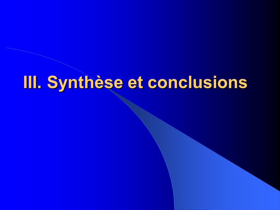 III. Synthèse et conclusions